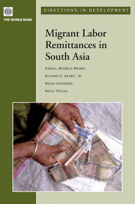Migrant Labor Remittances in South Asia by Samuel Munzele Maimbo, Richard Adams, Professor Nikos Passas, Reena Aggarwal
