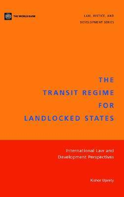 The Transit Regime for Landlocked States International Law and Development Perspectives by Kishor Uprety