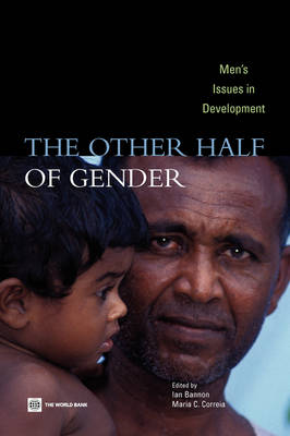 The Other Half of Gender Men's Issues in Development by Maria C. Correia