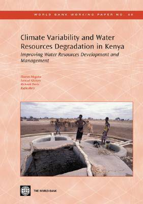 Climate Variability and Water Resources Degradation in Kenya Improving Water Resources Development and Management by Hezron Mogaka, Samuel Gichere, Richard Davis, Rafik Hirji