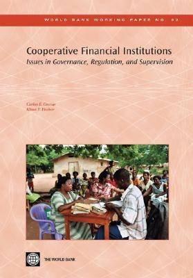 Cooperative Financial Institutions Issues in Governance, Regulation, and Supervision by Carlos E. Cuevas, Klaus P. Fischer