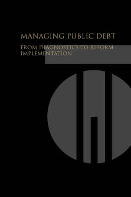 Managing Public Debt From Diagnostics to Reform Implementation by