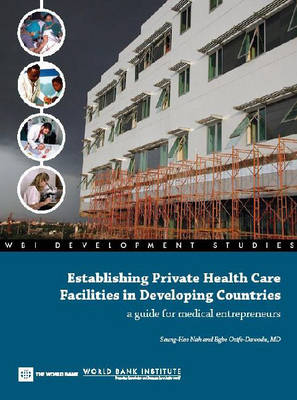 Establishing Private Health Care Facilities in Developing Countries A Guide for Medical Entrepreneurs by Seung-Hee Nah, Egbe Osifo-Dawodu