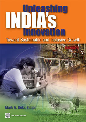 Unleashing India's Innovation Toward Sustainable and Inclusive Growth by Mark Andrew Dutz