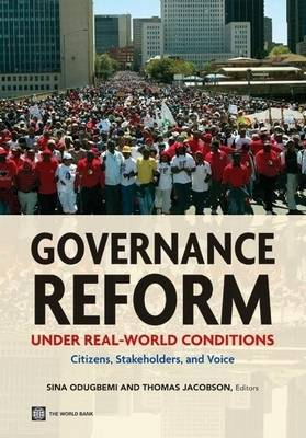 Governance Reform Under Real-World Conditions Citizens, Stakeholders, and Voice by Sina Odugbemi