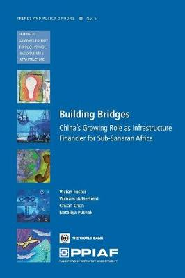 Building Bridges China's Growing Role as Infrastructure Financier for Sub-Saharan Africa by Vivien Foster, William Butterfield, Chuan Chen, Nataliya Pushak