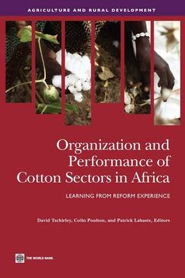 Organization and Performance of Cotton Sectors in Africa Learning from Reform Experience by David Tschirley