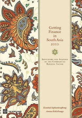 Getting Finance in South Asia 2010 Indicators and Analysis of the Commercial Banking Sector by Kiatchai Sophastienphong, Anoma Kulathunga