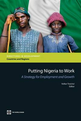 Putting Nigeria to Work A Strategy for Employment and Growth by Volker Treichel