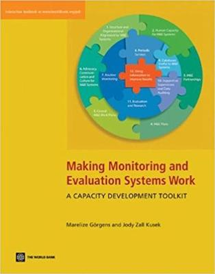 Making Monitoring and Evaluation Systems Work A Capacity Development Toolkit by Marelize Goergens, Jody Zall Kusek
