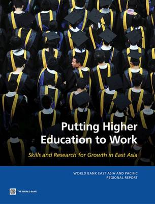 Putting Higher Education to Work Skills and Research for Growth in East Asia by World Bank