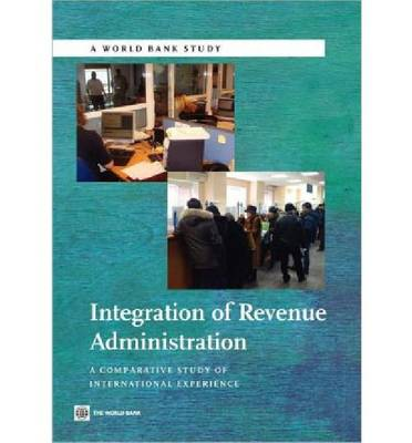 Integration of Revenue Administration A Comparative Study of International Experience by