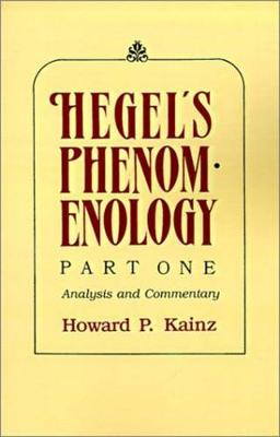 Hegel's Phenomenology Analysis and Commentary by Howard P. Kainz