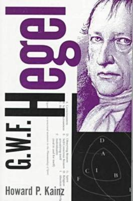 G.W.F. Hegel Philosophical System by Howard P. Kainz