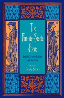 The Fin-de-Siecle Poem English Literary Culture and the 1890s by Joseph Bristow