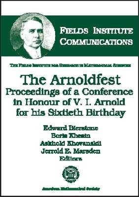 The Arnoldfest Proceedings of a Conference in Honour of V.I. Arnold for His Sixtieth Birthday by Edward Bierstone