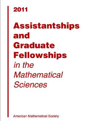 Assistantships and Graduate Fellowships in the Mathematical Sciences, 2011 by American Mathematical Society