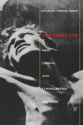 The Third Eye Race, Cinema, and Ethnographic Spectacle by Fatimah Tobing Rony