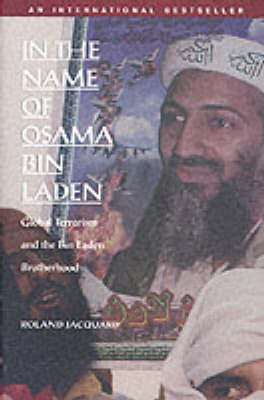 In the Name of Osama Bin Laden Global Terrorism and the Bin Laden Brotherhood by Roland Jacquard