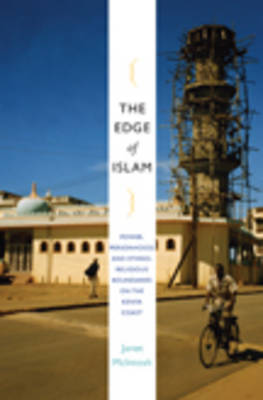 The Edge of Islam Power, Personhood, and Ethnoreligious Boundaries on the Kenya Coast by Janet McIntosh