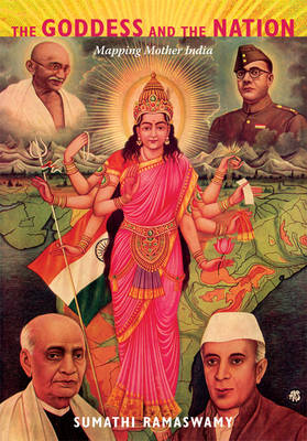 The Goddess and the Nation Mapping Mother India by Sumathi Ramaswamy