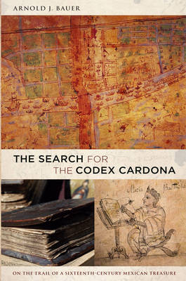 The Search for the Codex Cardona by Arnold J. Bauer