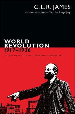 World Revolution, 1917-1936 The Rise and Fall of the Communist International by C. L. R. James