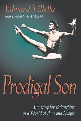 Prodigal Son Dancing for Balanchine in a World of Pain and Magic by Edward Villella, Larry Kaplan