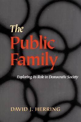 The Public Family Exploring Its Role in Democratic Societies by David J. (Professor of Law and Dean, University of Pittsburg, USA) Herring
