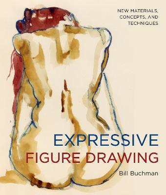 Expressive Figure Drawing by Bill Buchman