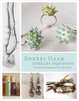 Sherri Haab Jewelry Inspirations Techniques and Designs from the Artist's Studio by Sherri Haab