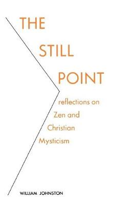 The Still Point Reflections on Zen and Christian Mysticism by William Johnston