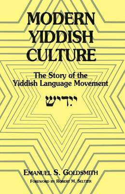Modern Yiddish Culture The Story of the Yiddish Language Movement by Emanuel S. Goldsmith