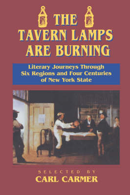 The Tavern Lamps are Burning Literary Journeys Through Six Regions and Four Centuries of NY States by Carl Carmer