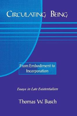 Circulating Being From Embodiment to Incorportation by Thomas W. Busch