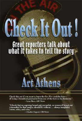 Check it Out! Great Reporters on What It Takes to Tell the Story by Art Athens