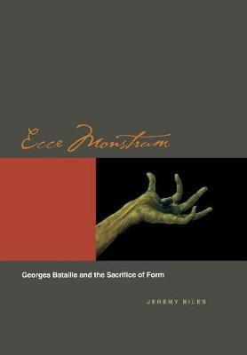 Ecce Monstrum Georges Bataille and the Sacrifice of Form by Jeremy Biles