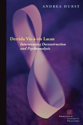 Derrida Vis-a-vis Lacan Interweaving Deconstruction and Psychoanalysis by Andrea Hurst