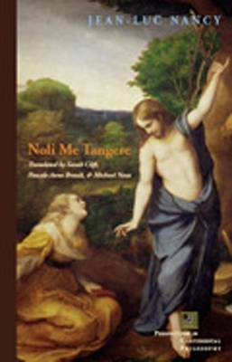 Noli me tangere On the Raising of the Body by Jean-Luc Nancy, Pascale-Anne Brault, Michael Naas