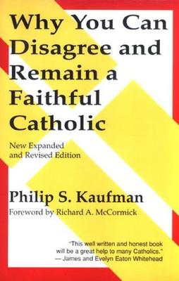 Why You Can Disagree & Remain a Faithful Catholic by Philip S. Kaufman, Richard A. McCormick