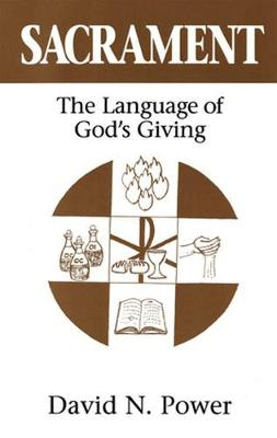 Sacrament The Language of God's Giving by David N. Power