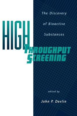 High Throughput Screening The Discovery of Bioactive Substances by John P. Devlin