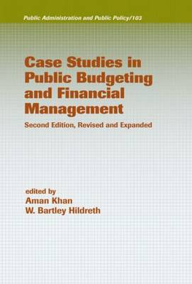 Case Studies in Public Budgeting and Financial Management, Revised and Expanded by W. Bartley (Georgia State University, Atlanta, USA) Hildreth