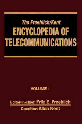 The Froehlich/Kent Encyclopedia of Telecommunications Access Charges in the U.S.A. to Basics of Digital Communications by Fritz E. Froehlich, Allen Kent