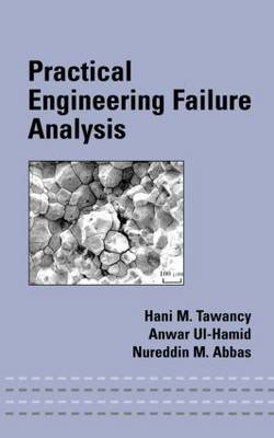 Practical Engineering Failure Analysis by Hani M. (King Fahd Univ. of Petroleum and Minerals, Dhahran, Saudi Ar) Tawancy, Anwar (King Fahd Univ. of Petroleum & Ul-Hamid