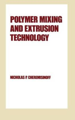 Polymer Mixing and Extrusion Technology by Nicholas P. Cheremisinoff