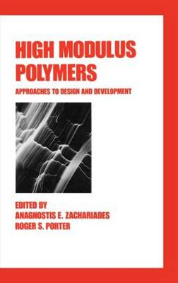 High Modulus Polymers Approaches to Design and Development by Anagnostis E. Zachariades, Roger S. Porter