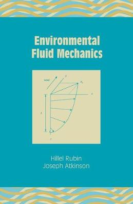Environmental Fluid Mechanics by Hillel Rubin, Joseph D. Atkinson