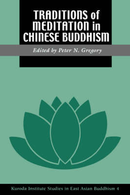 Traditions of Meditation in Chinese Buddhism by Peter N. Gregory