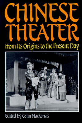 Chinese Theatre From Its Origins to the Present Day by Elizabeth Wichmann